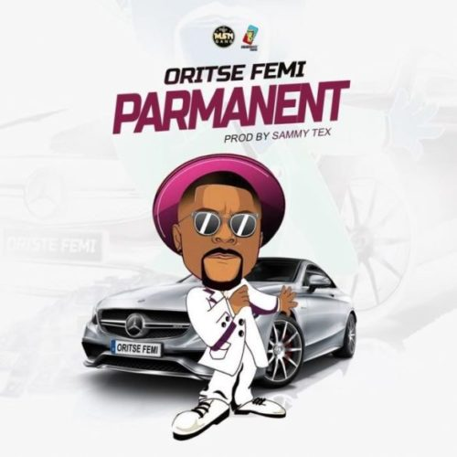 """Oritse Femi Drops New Singles """"Parmanent"""" and """"Dey Your Own"""""""
