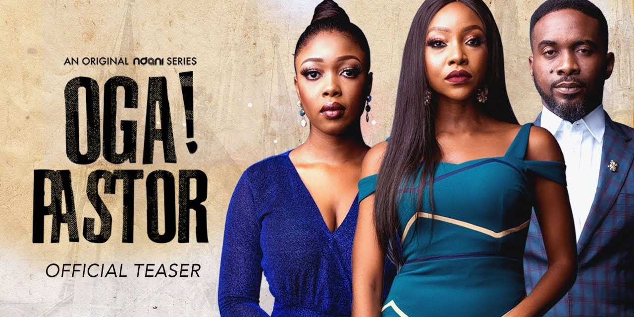 "Watch Trailer For Ndani TV New Web Series – ""OGA! Pastor"""