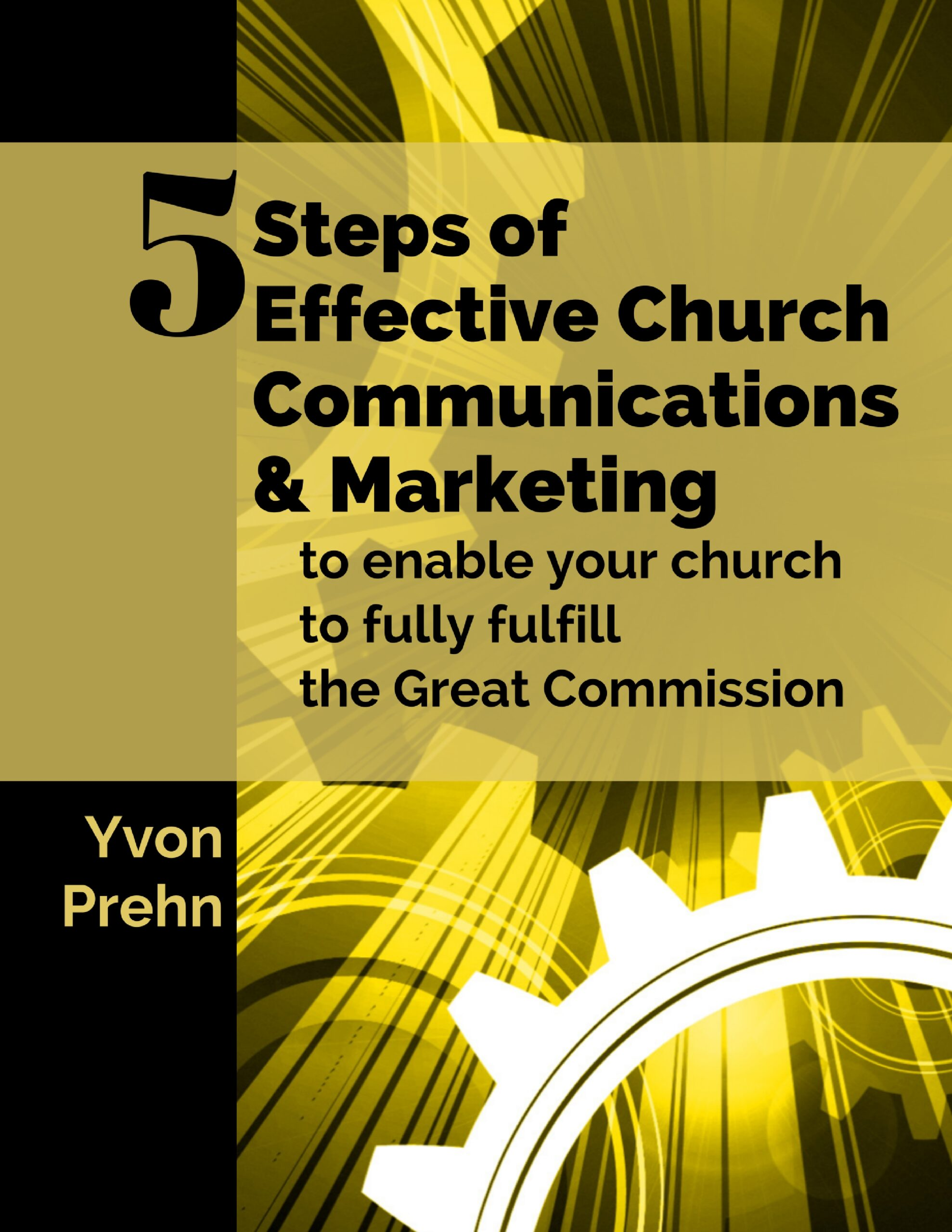The 5 Steps of Effective Church Communications & Marketing, to enable your church to fully fulfill the Great Commission