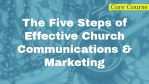 The foundation for Effective Church Communications: The Five Steps of Effective Church Communications and Marketing, a course