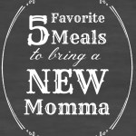 5 Favorite Meals to Bring a New Momma
