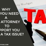 Why Do You Need a Tax Attorney to Support You With a Tax Issue