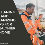 3 Cleaning And Organizing Tips For A Healthier Home