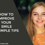 How to Improve Your Smile: 5 Simple Tips