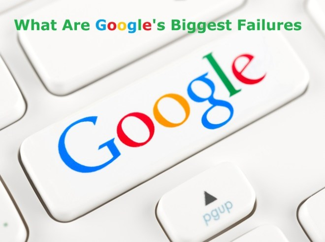 Googles Biggest Failures