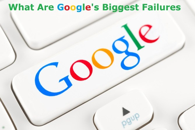 What Are Googles Biggest Failures