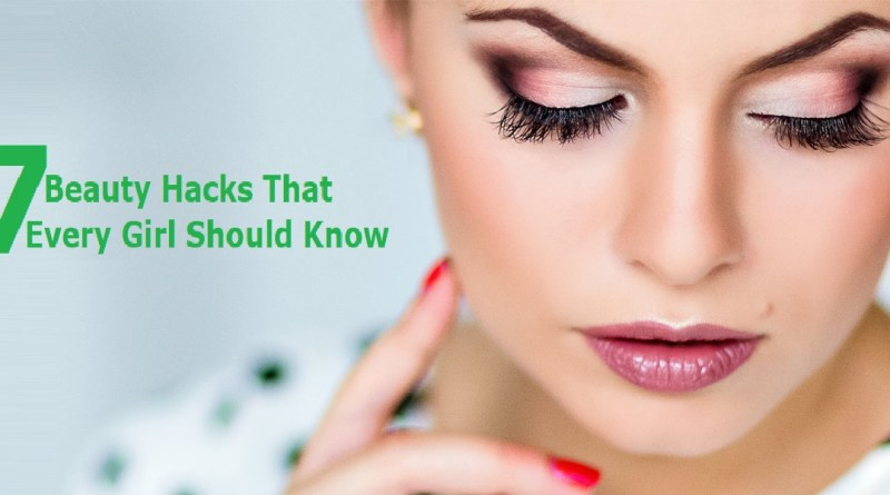 7 Beauty Hacks That Every Girl Should Know