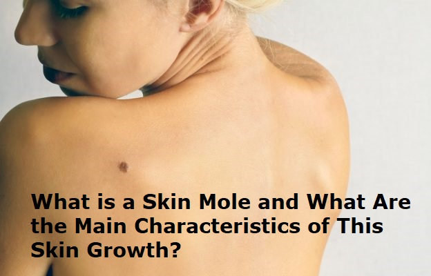 What is a Skin Mole and What Are the Main Characteristics of This Skin Growth?