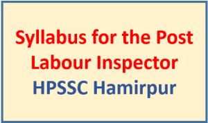 Syllabus for the Post Labour Inspector – HPSSC Hamirpur