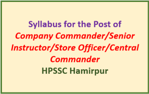 Syllabus for the Post of Company Commander/Senior Instructor/Store Officer/Central Commander – HPSSC Hamirpur