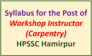 Syllabus for the Post of Workshop Instructor (Carpentry) – HPSSC Hamirpur
