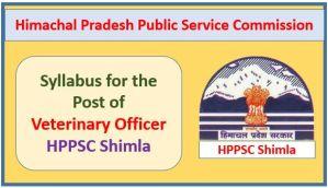 Syllabus for the Post of Veterinary Officer – HPPSC Shimla