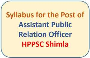 Syllabus for the Post of Assistant Public Relation Officer – HPPSC Shimla