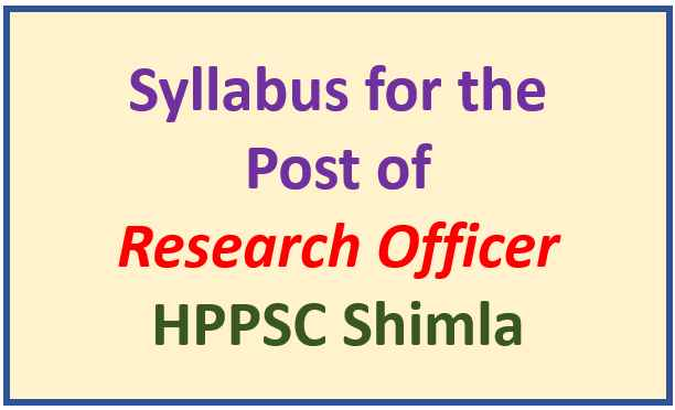 Syllabus for the Post of Research Officer -HPPSC Shimla
