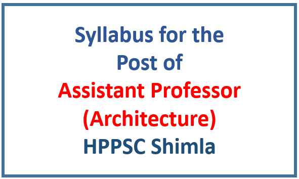HPPSC Shimla Assistant Professor (Architecture) Syllabus