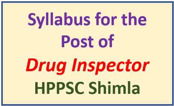 Syllabus for the post of Drug Inspector – HPPSC Shimla