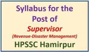 Syllabus for Supervisor (Revenue Disaster Management) -HPSSC Hamirpur