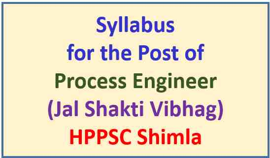 Read more about the article Syllabus for the Post of Process Engineer (Jal Shakti Vibhag) – HPPSC Shimla
