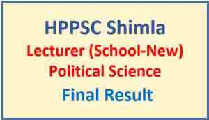 Read more about the article HPPSC Shimla Lecturer (School-New) Political Science Final Result 2021
