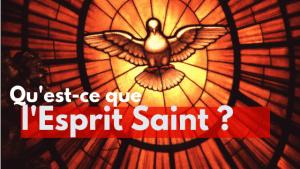 Qu'est-ce que l'Esprit Saint