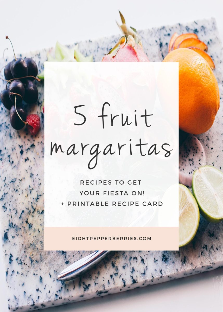 5 Fruit Margaritas To Get Your Fiesta On! (& A Free Printable Recipe Card)