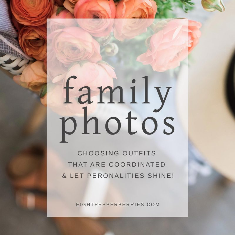 Tips For Choosing Your Family Photo Outfits || How To Choose Outfits That Are Coordinated And Let Personalities Shine >> Eight Pepperberries
