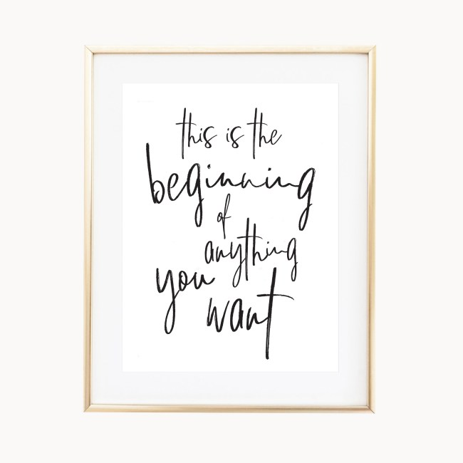 This Is The Beginning Of Anything You Want || Inspirational Quote Art Print >> Eight Pepperberries