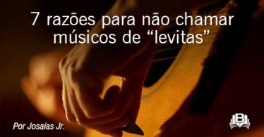 """7 razões para não chamar músicos de """"levitas"""""""