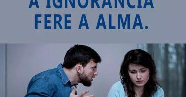 Cuidado, A Ignorância Fere a Alma