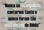 Nunca os Evangélicos Cantaram Tanto e Nunca Foram Tão Analfabetos de Bíblia