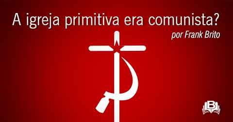 A igreja primitiva era comunista?