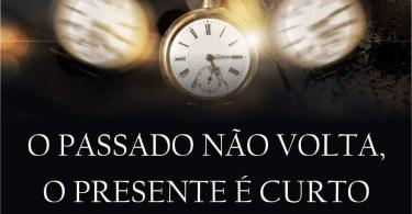 O passado não volta, o presente é curto e o futuro é incerto.