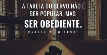 A tarefa do servo não é ser popular, mas ser obediente.