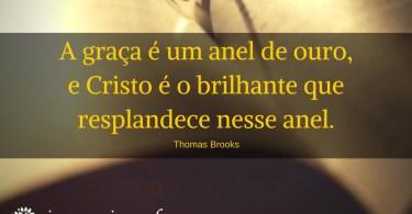 A graça é um anel de ouro, e Cristo é o brilhante que resplandece nesse anel.