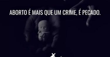 Aborto é mais que um crime.
