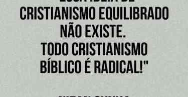Essa ideia de Cristianismo Equilibrado não existe.