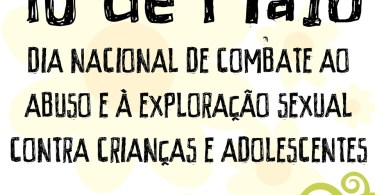 Dia Nacional do Combate ao abuso e à exploração sexual contra crianças e adolescentes!