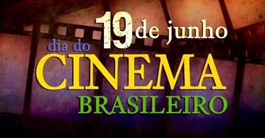 19 de Junho - Dia do Cinema Brasileiro