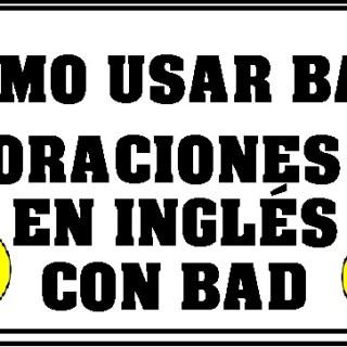 Oraciones con Bad en Inglés