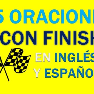Oraciones Con Finish En Inglés