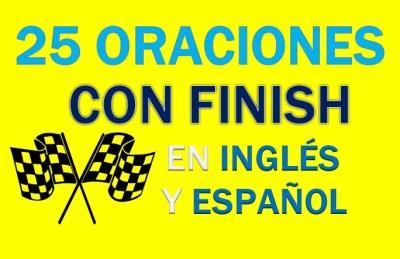 Oraciones Con Finish En Inglés