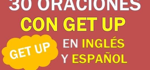 Oraciones Con Get Up En Inglés