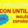 30 Oraciones Con Until En Inglés ✔ Frases Con Until 🥇