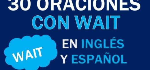 Oraciones Con Wait En Inglés