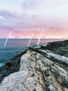Traveling to the East Coast | The Best Places to Stay in Maine
