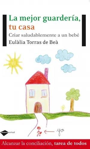 """lamejorguarderiacoverweb - """"La guardería no puede criar saludablemente a un bebé"""". Entrevista a Eulàlia Torras de Beà, médica, psiquiatra infantil y psicoanalista"""