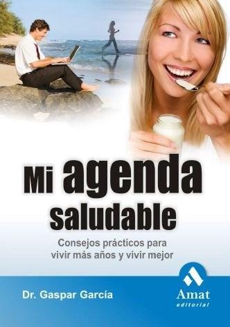 mi agenda saludable - Mi agenda saludable. Consejos prácticos para vivir más años y vivir mejor