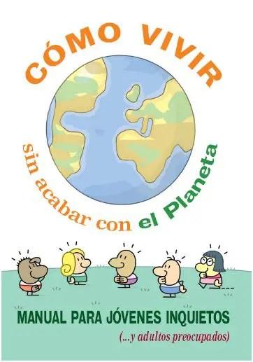 como vivir sin acabar con el planeta - Cómo vivir sin acabar con el planeta: manual en pdf para jóvenes inquietos y adultos preocupados