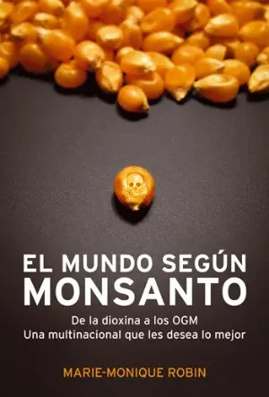 monsanto - EL MUNDO SEGUN MONSANTO
