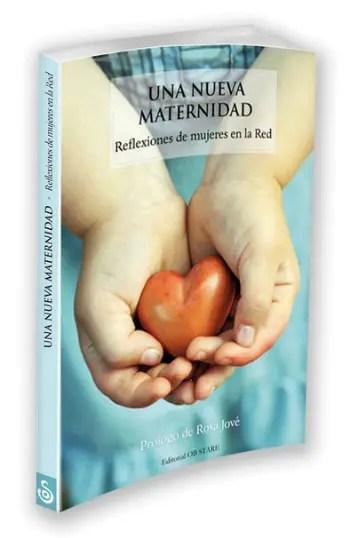 Libro Una Nueva Maternidad definitivo1 - UNA NUEVA MATERNIDAD: entrevista a la periodista Ileana Medina Hernández sobre el movimiento social emergente de la crianza respetuosa